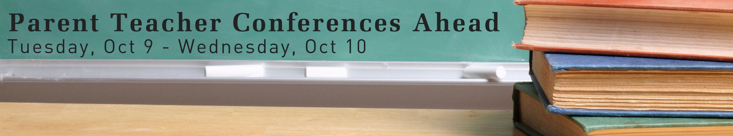 Parent Teacher Conferences Ahead  |  Tuesday, Oct 9 - Wednesday, Oct 10