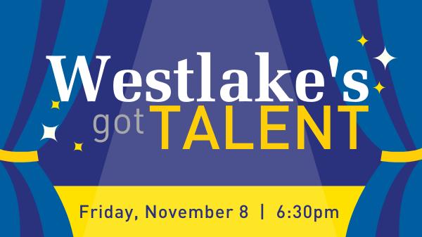 Westlake's Got Talent Show - Friday, November 8, 6:30 PM