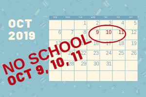 No School Wednesday, October 9 - Friday, October 11 2019